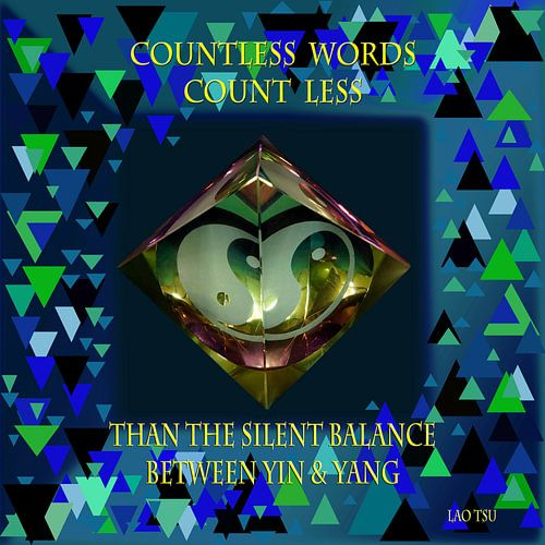 Countless words count less than the silent balance between Yin and Yang