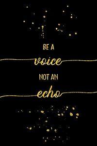 TEKST TYPE van GOUD-je stem niet een echo