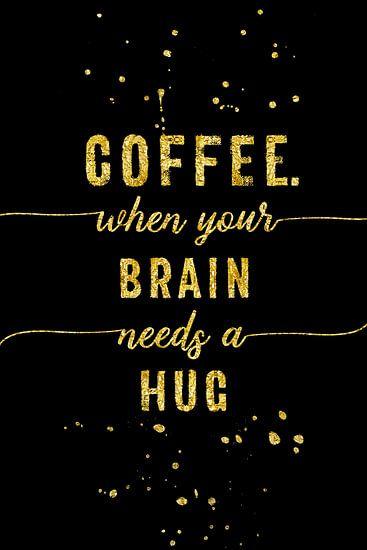 De TEKST van het TYPE GOLD Koffie - wanneer je brein heeft behoefte aan een knuffel