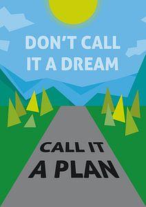 Noem het geen droom maar een plan. Don't call it a dream. Call it a plan! van Nicolaas Gooren