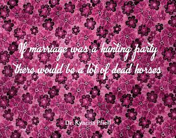 Wenn die Ehe eine Jagdgesellschaft wäre von Dr. Kyaciss Pfiell