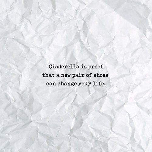 Cinderella is proof that a new pair of shoes can change your life van Maarten Knops