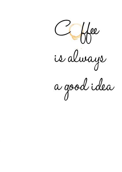 Coffee is always a good idea van Léonie Spierings