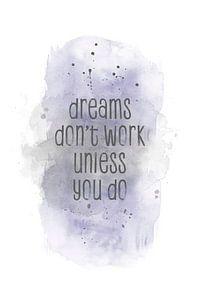 Dreams don't work unless you do | aquarelpaars