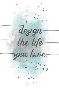 TEXT ART Design the life you love | aquarel turquoise