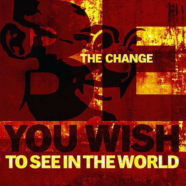 Be the change you wish to see in the world - Ghandi sur Muurbabbels Typographic Design