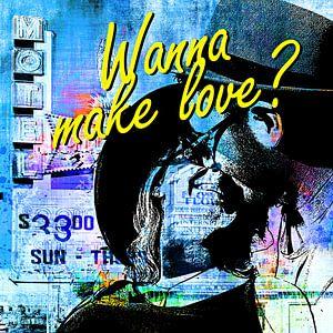 Wanna make love?