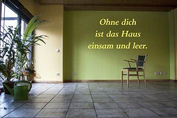 Sans vous, la maison est isolée et vide. sur Norbert Sülzner