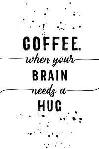 TEXT ART Coffee when your brain needs a hug