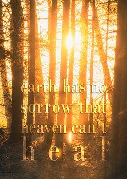 Earth has no sorrow that heaven can't heal (origineel ontwerp, hoopgevende Christelijke tekst) van Heleen van de Ven