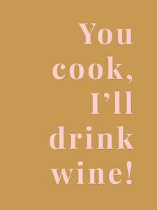 You cook, I'll drink wine! van MarcoZoutmanDesign