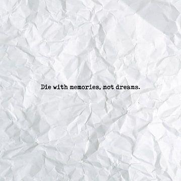 Die with memories, not dreams von Maarten Knops