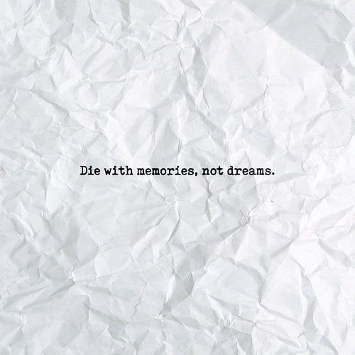 Die with memories, not dreams van Maarten Knops