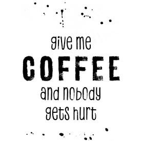 GIVE ME COFFEE AND NOBODY GETS HURT von Melanie Viola