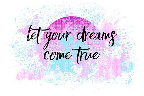 Text Art LET YOUR DREAMS COME TRUE No2