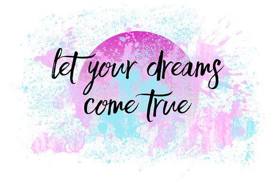 Text Art LET YOUR DREAMS COME TRUE No2 van Melanie Viola