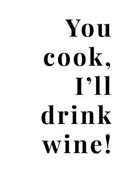 You cook, I'll drink wine! von MarcoZoutmanDesign