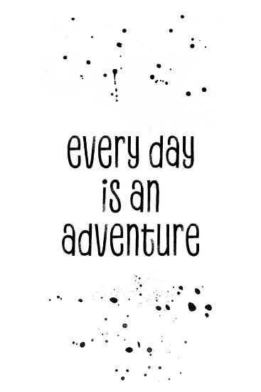 TEXT ART Every day is an adventure van Melanie Viola