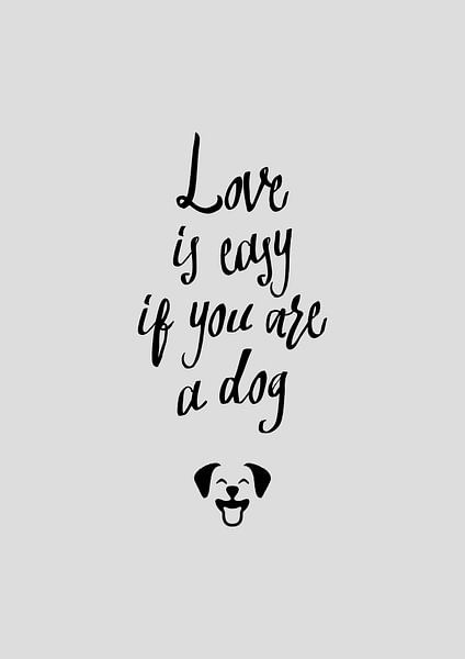 Love is easy if you are a dog van Rene Hamann
