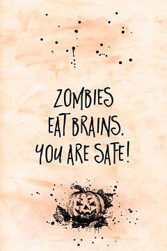 Halloween ZOMBIES EAT BRAIN - YOU ARE SAFE van Melanie Viola