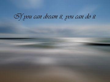 Wenn du es träumen kannst, können Sie es tun. von Groothuizen Foto Art