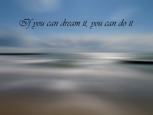 If you can dream it, you can do it. tekst