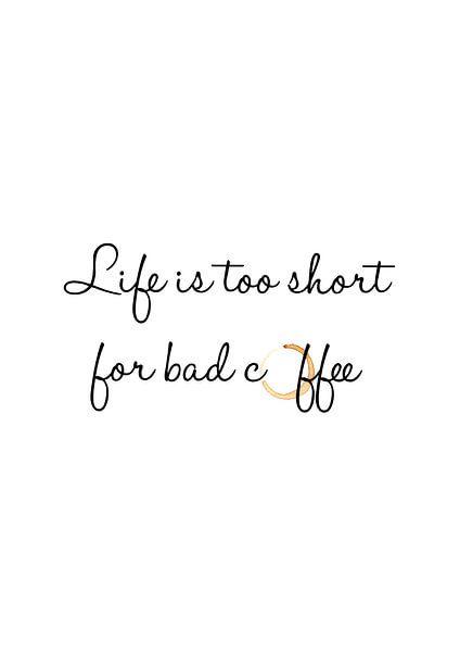 Life is too short for bad coffee van Léonie Spierings