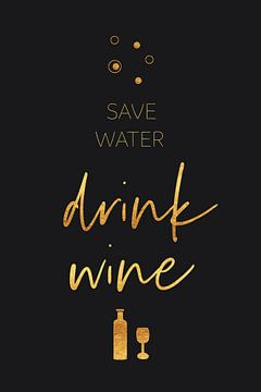 Spare Wasser, trinke Wein von Melanie Viola