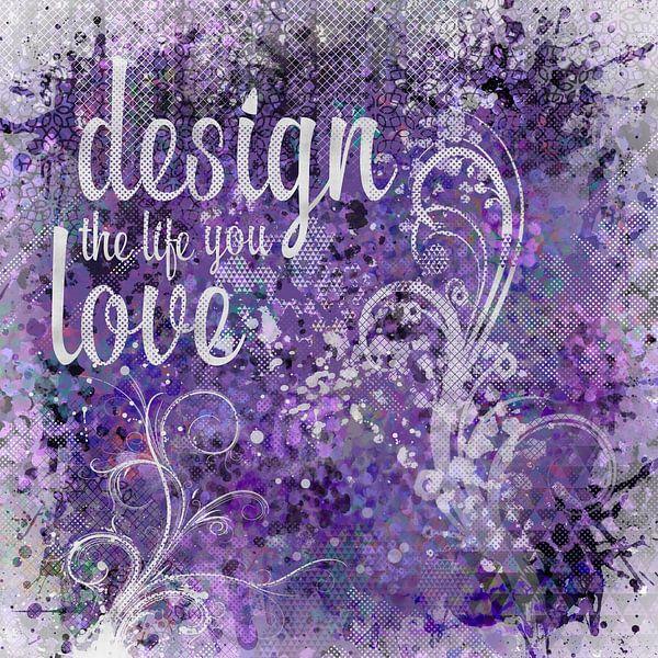GRAPHIC ART Design the life you love | ultraviolet von Melanie Viola
