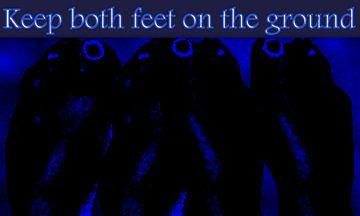 Keep both feet on the ground