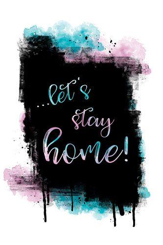 Text Art LET'S STAY HOME van Melanie Viola