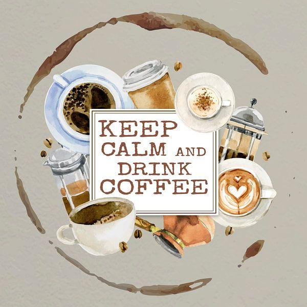 Keep calm and drink coffee van Rob van der Teen
