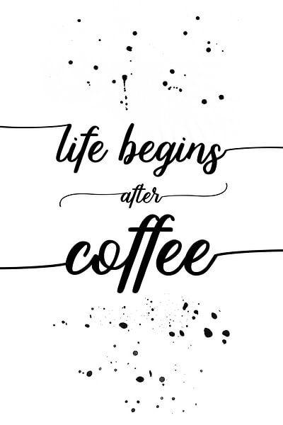 TEXT ART Life begins after coffee von Melanie Viola