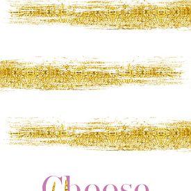 Text Art CHOOSE HAPPY   gold von Melanie Viola