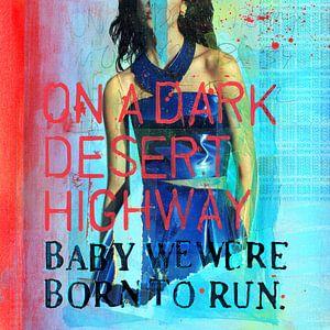 On a dark desert highway, baby we were born to run
