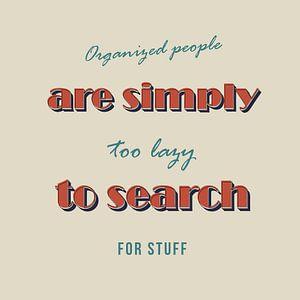 Organisierte Leute sind zu faul zu suchen!