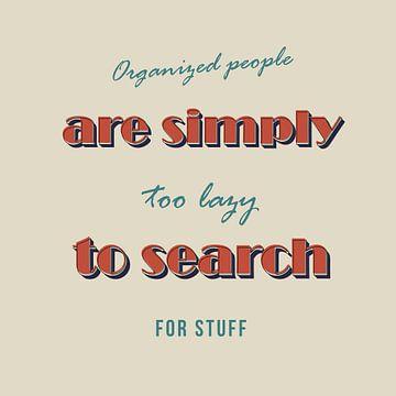 Organisierte Leute sind zu faul zu suchen! van Felix Brönnimann