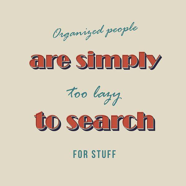 Organisierte Leute sind zu faul zu suchen! von Felix Brönnimann