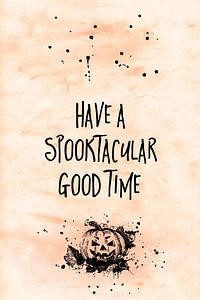Halloween HAVE A SPOOKTACULAR GOOD TIME