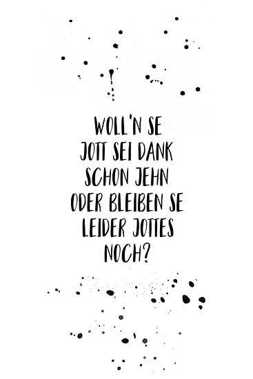 Berlijns dialect WOLL'N SE JOTT SEI DANK SCHON JEHN ODER BLEIBEN SE LEIDER JOTTES NOCH?