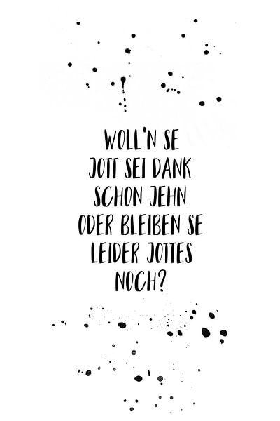 Berlijns dialect WOLL'N SE JOTT SEI DANK SCHON JEHN ODER BLEIBEN SE LEIDER JOTTES NOCH? van Melanie Viola
