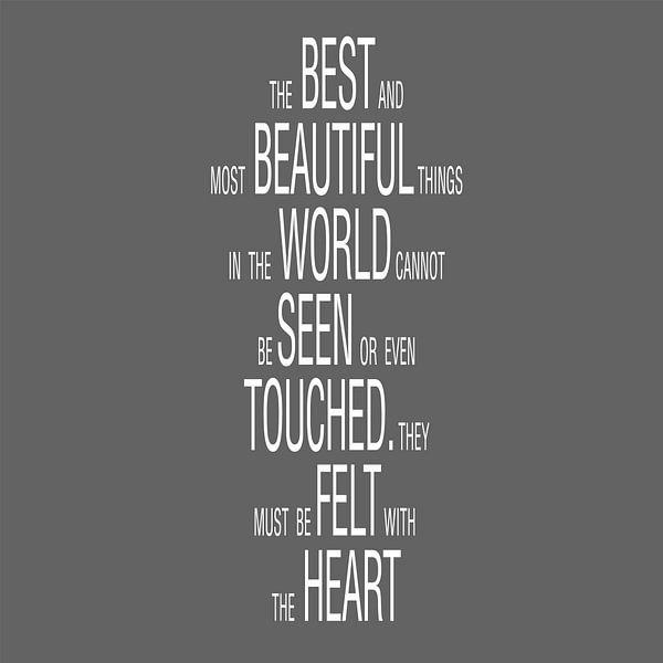 The best and beautiful things in the world cannot be seen or even touched. they must be felt with th sur Muurbabbels Typographic Design