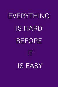 Alles is moeilijk voordat het gemakkelijk is