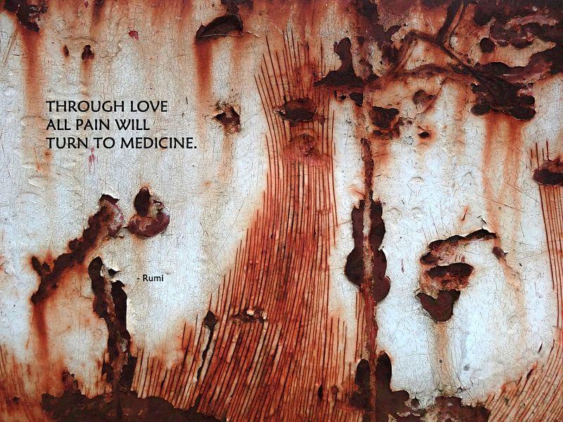 Rumi: Through Love All Pain Will... van MoArt (Maurice Heuts)