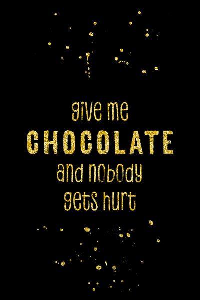 GIVE ME CHOCOLATE AND NOBODY GETS HURT von Melanie Viola