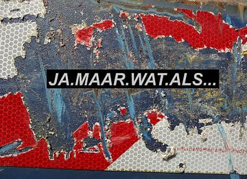Ja Maar Wat Als... van MoArt (Maurice Heuts)