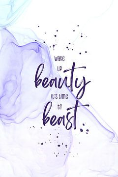 Wake up beauty it's time to beast | floating colors van Melanie Viola