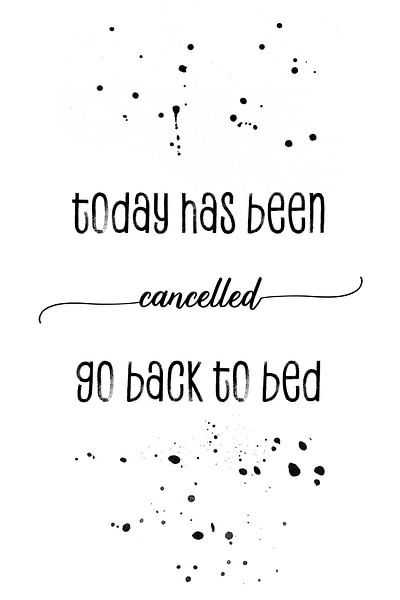 TEXT ART Today has been cancelled go back to bed van Melanie Viola
