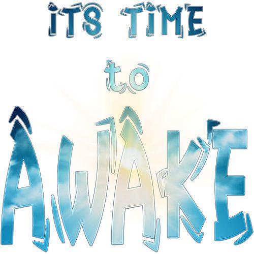 Its Time to AWAKE -- il est temps de s'éveiller / se réveiller