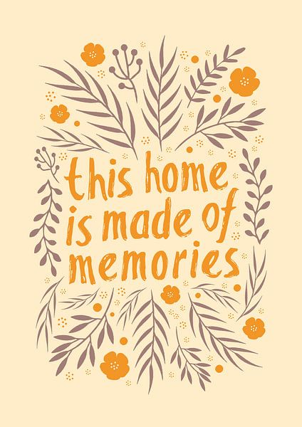 This home is made of memories (orange) van Rene Hamann